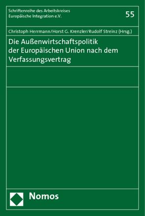 Die Außenwirtschaftspolitik der Europäischen Union nach dem Verfassungsvertrag von Herrmann,  Christoph, Krenzler,  Horst G., Streinz,  Rudolf