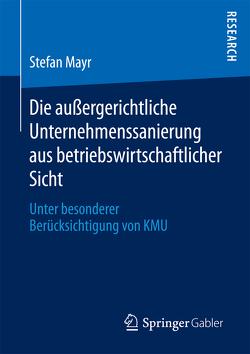 Die außergerichtliche Unternehmenssanierung aus betriebswirtschaftlicher Sicht von Mayr,  Stefan
