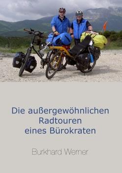 Die außergewöhnlichen Radtouren eines Bürokraten von Werner,  Burkhard