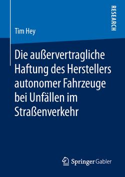 Die außervertragliche Haftung des Herstellers autonomer Fahrzeuge bei Unfällen im Straßenverkehr von Hey,  Tim
