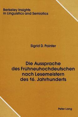 Die Aussprache des Frühneuhochdeutschen nach Lesemeistern des 16. Jahrhunderts von Painter,  Sigrid D.