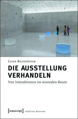 Die Ausstellung verhandeln von Reitstätter,  Luise