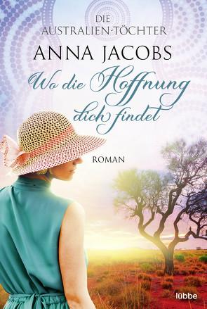 Die Australien-Töchter – Wo die Hoffnung dich findet von Jacobs,  Anna, Restemeier,  Nina