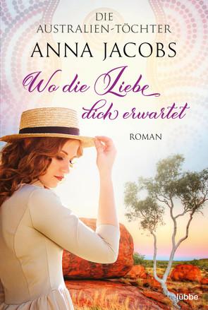 Die Australien-Töchter – Wo die Liebe dich erwartet von Jacobs,  Anna, Restemeier,  Nina