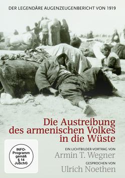Die Austreibung des armenischen Volkes in die Wüste von Bienek,  Katja, Hoppe,  Johanne, Noethen,  Ulrich, von Keitz,  Ursula, Wegner,  Armin T.
