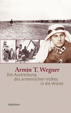 Die Austreibung des armenischen Volkes in die Wüste von Gust,  Wolfgang, Meier,  Andreas, Wegner,  Armin T.