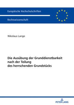 Die Ausübung der Grunddienstbarkeit nach der Teilung des herrschenden Grundstücks von Lange,  Nikolaus