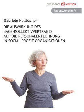 Die Auswirkung des Bags-Kollektivvertrages auf die Personalentlohnung in Social Profit Organisationen von Höllbacher,  Gabriele