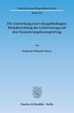 Die Auswirkung einer mangelbedingten Rückabwicklung des Liefervertrags auf den Finanzierungsleasingvertrag. von Sittmann-Haury,  Stephanie