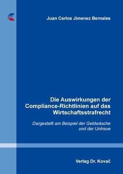 Die Auswirkungen der Compliance-Richtlinien auf das Wirtschaftsstrafrecht von Jimenez Bernales,  Juan Carlos