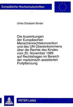 Die Auswirkungen der Europäischen Menschenrechtskonvention und des UN-Übereinkommens über die Rechte des Kindes vom 20. November 1989 auf Rechtsfragen im Bereich der medizinisch assistierten Fortpflanzung von Binder,  Ulrike