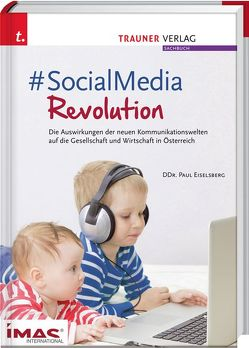 Die Auswirkungen der neuen Kommunikationswelten auf die Gesellschaft und Wirtschaft in Österreich von Paul,  Eiselsberg