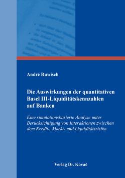 Die Auswirkungen der quantitativen Basel III-Liquiditätskennzahlen auf Banken von Ruwisch,  André