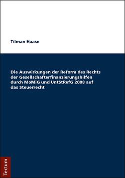 Die Auswirkungen der Reform des Rechts der Gesellschafterfinanzierungshilfen durch MoMiG und UntStRefG 2008 auf das Steuerrecht von Haase,  Tilman