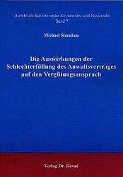 Die Auswirkungen der Schlechterfüllung des Anwaltsvertrages auf den Vergütungsanspruch von Steenken,  Michael