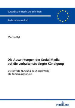 Die Auswirkungen der Social Media auf die verhaltensbedingte Kündigung von Ryl,  Martin