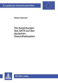 Die Auswirkungen des GATS auf den deutschen Gesundheitssektor von Schmidt,  Stefan