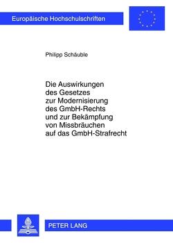 Die Auswirkungen des Gesetzes zur Modernisierung des GmbH-Rechts und zur Bekämpfung von Missbräuchen auf das GmbH-Strafrecht von Schäuble,  Philipp