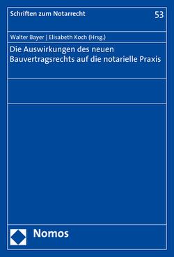 Die Auswirkungen des neuen Bauvertragsrechts auf die notarielle Praxis von Bayer,  Walter, Koch,  Elisabeth