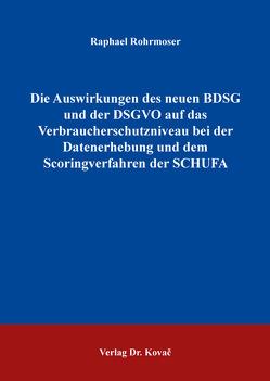 Die Auswirkungen des neuen BDSG und der DSGVO auf das Verbraucherschutzniveau bei der Datenerhebung und dem Scoringverfahren der SCHUFA von Rohrmoser,  Raphael