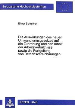 Die Auswirkungen des neuen Umwandlungsgesetzes auf die Zuordnung und den Inhalt der Arbeitsverhältnisse sowie die Fortgeltung von Betriebsvereinbarungen von Schnitker,  Elmar