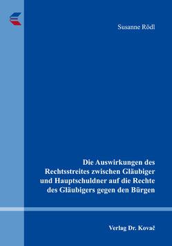 Die Auswirkungen des Rechtsstreites zwischen Gläubiger und Hauptschuldner auf die Rechte des Gläubigers gegen den Bürgen von Rödl,  Susanne