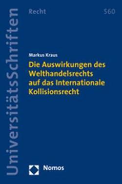 Die Auswirkungen des Welthandelsrechts auf das Internationale Kollisionsrecht von Kraus,  Markus