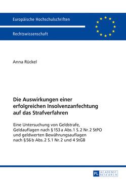 Die Auswirkungen einer erfolgreichen Insolvenzanfechtung auf das Strafverfahren von Rückel,  Anna