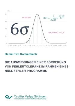 Die Auswirkungen einer Förderung von Fehlertoleranz im Rahmen eines Null-Fehler-Programms von Rockenbach,  Daniel Tim