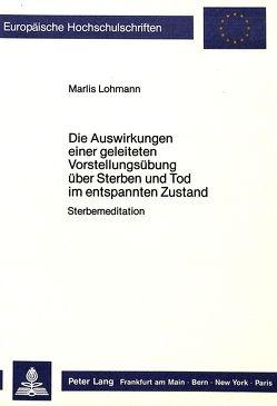 Die Auswirkungen einer geleiteten Vorstellungsübung über Sterben und Tod im entspannten Zustand von Lohmann,  Marlies