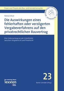 Die Auswirkungen eines fehlerhaften oder verzögerten Vergabeverfahrens auf den privatrechtlichen Bauvertrag von Ehret,  Patrick