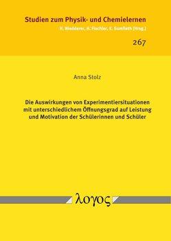 Die Auswirkungen von Experimentiersituationen mit unterschiedlichem Öffnungsgrad auf Leistung und Motivation der Schülerinnen und Schüler von Stolz,  Anna