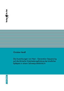 Die Auswirkungen von Next – Generation Sequencing auf die klinische Entscheidungsfindung bei kindlicher Epilepsie in einem Schwerpunktklinikum von Herdl,  Christian