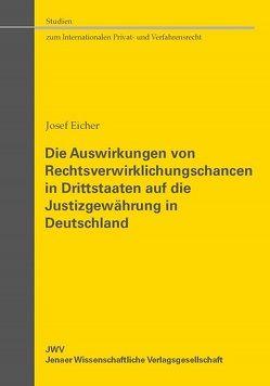 Die Auswirkungen von Rechtsverwirklichungschancen in Drittstaaten auf die Justizgewährung in Deutschland von Eicher,  Josef