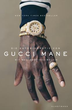 Die Autobiografie von Gucci Mane von Mane,  Gucci, Martinez-Belkin,  Neil, Schmid,  Bernhard