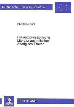 Die autobiographische Literatur australischer Aborigines-Frauen von Rühl,  Christiane
