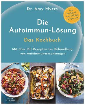 Die Autoimmun-Lösung. Das Kochbuch von Callies,  Claudia, Myers,  Amy