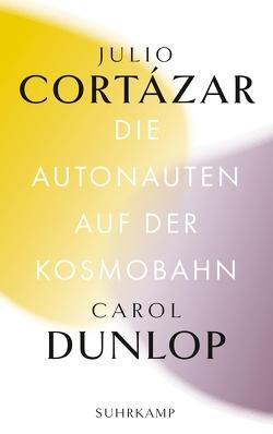Die Autonauten auf der Kosmobahn von Cortázar,  Julio, Dunlop,  Carol