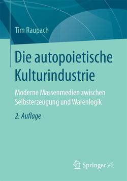 Die autopoietische Kulturindustrie von Raupach,  Tim