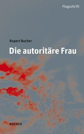 Die autoritäre Frau von Bucher,  Rupert