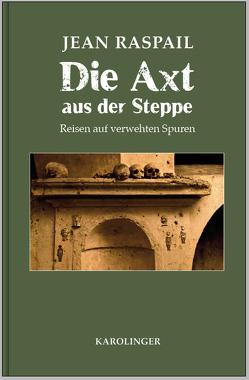 Die Axt aus der Steppe von Raspail,  Jean, Weiß,  Konrad Markward