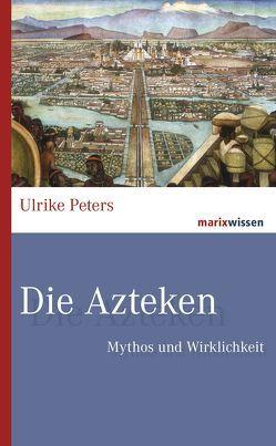 Die Azteken von Peters,  Ulrike