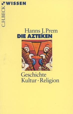 Die Azteken von Prem,  Hanns J.