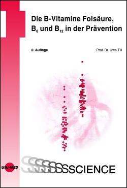 Die B-Vitamine Folsäure, B6 und B12 in der Prävention von Till,  Uwe