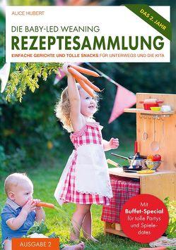 Die Baby-Led Weaning Rezeptesammlung – Ausgabe 2 von Hubert,  Alice