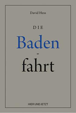 Die Badenfahrt von Hess,  David, Jungo,  Alexander, Meier,  Bruno