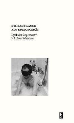 Die Badewanne als Kriegsgerät von Scheibner,  Nikolaus