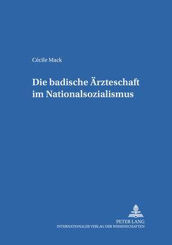 Die badische Ärzteschaft im Nationalsozialismus von Mack,  Cécile