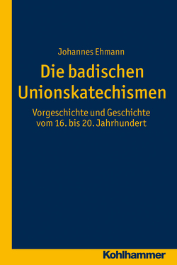 Die badischen Unionskatechismen von Ehmann,  Johannes