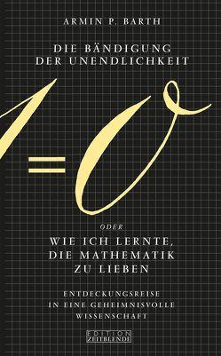 Die Bändigung der Unendlichkeit oder Wie ich lernte, die Mathematik zu lieben von Barth,  Armin P, Brade,  Helmut, Richter,  Andreas, Wagner,  Gerd
